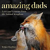 Amazing Dads: Love and Lessons From the Animal Kingdom