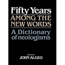 Fifty Years among the New Words: A Dictionary of Neologisms 1941–1991