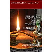 Hermits and Consecrated Virgins, Ancient Vocations in the Contemporary Catholic Church: A Canonical-Pastoral Study of Canons 603 and 604 Individual Forms of Consecrated Life (1)