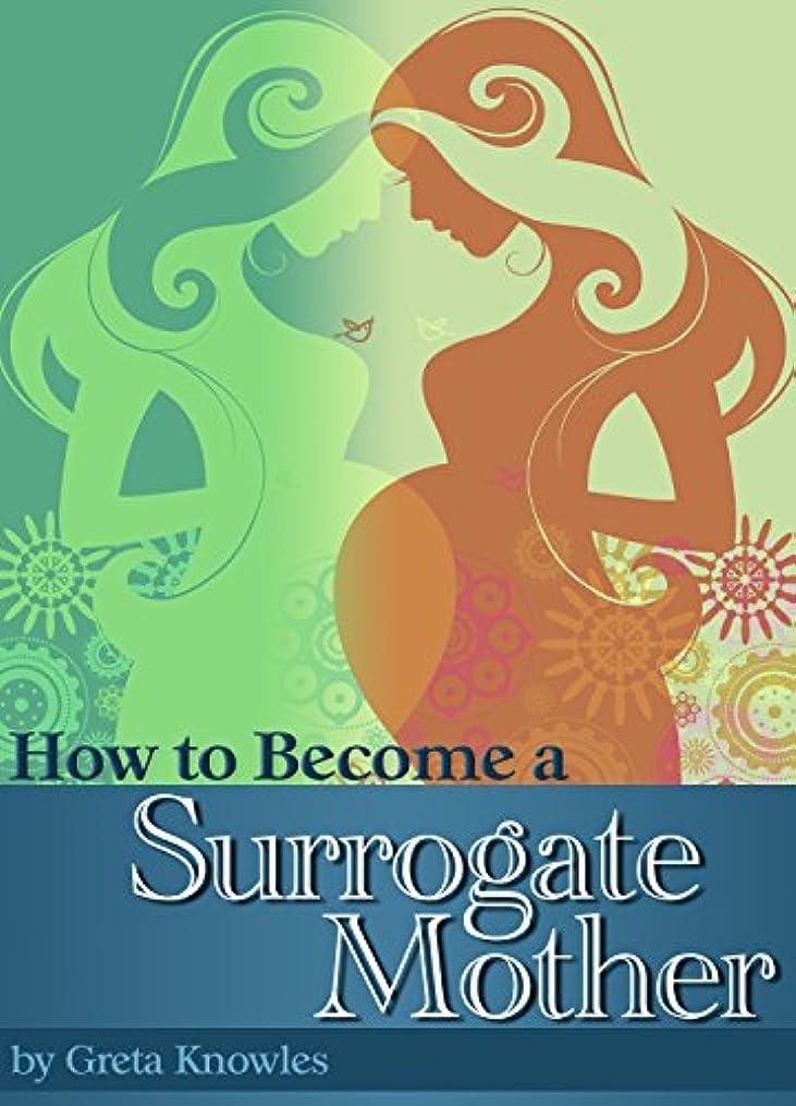 定期的な地雷原意見How to Become a Surrogate Mother: A Guide to Becoming a Surrogate and What You Should Know About Surrogate Motherhood (English Edition)