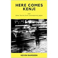 Here Comes Kenji: and Other Stories from Contemporary Japan (English Edition)