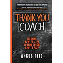 Thank You Coach: Learning How to Live, by Being Taught How to Play