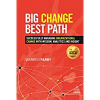 Big Change, Best Path: Successfully Managing Organizational Change with Wisdom, Analytics and Insight (English Edition)