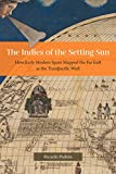 The Indies of the Setting Sun: How Early Modern Spain Mapped the Far East As the Transpacific West