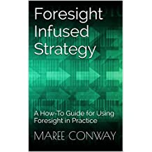 Foresight Infused Strategy: A How-To Guide for Using Foresight in Practice