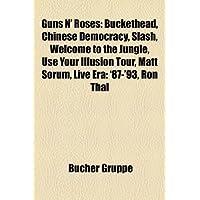 Guns N' Roses: Buckethead, Chinese Democracy, Slash, Welcome to the Jungle, Use Your Illusion Tour, Matt Sorum, Live Era: '87-'93, Ro
