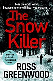 The Snow Killer: The start of the bestselling explosive crime series from Ross Greenwood (The DI Barton Series