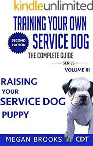 Training your own Service Dog The Complete Guide Series: Raising your Service Dog Puppy (English Edition)