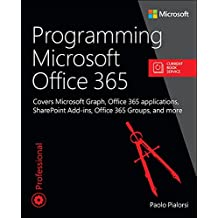 Programming Microsoft Office 365 (includes Current Book Service): Covers Microsoft Graph, Office 365 applications, SharePoint Add-ins, Office 365 Groups, and more (Developer Reference)