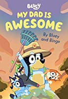 Bluey: My Dad is Awesome: By Bluey and Bingo