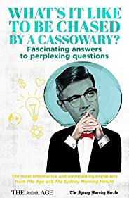 What's it Like to be Chased by a Cassowary? Fascinating answers to perplexing questions: The most informat