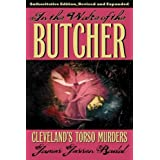 In the Wake of the Butcher: Cleveland's Torso Murders, Authoritative Edition, Revised and Expanded