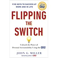 Flipping the Switch...: Unleash the Power of Personal Accountability Using the QBQ! (English Edition)