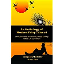 An Anthology of Modern Fairy Tales #1: 10 Original Tales About Wishful Happy Endings to Real Life Experiences