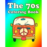 70s Coloring Book: 1970s Flower Power Coloring Book: Groovy Peace Love and Art Adult Coloring Books, 70?s Retro Hippie Colori