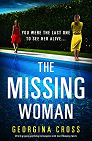 The Missing Woman: Utterly gripping psychological suspense with heart-thumping twists