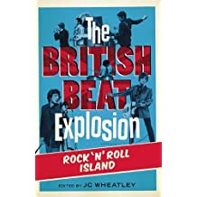 The British Beat Explosion: Rock n'Roll Island by Michele Whitby (2013-09-02)