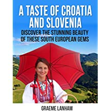 A Taste of Croatia and Slovenia: Discover the Stunning Beauty of these South European Gems