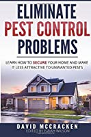 Eliminate Pest Control Problems: Learn How to Secure Your Home and Make It Less Attractive to Unwanted Pests [並行輸入品]