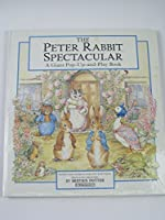 The Peter Rabbit Spectacular: A Giant Pop-Up and Play Book