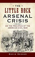 The Little Rock Arsenal Crisis: On the Precipice of the American Civil War