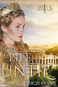 For Life or Until (Love and Warfare Series Book 1) by [Evans, Anne Garboczi]