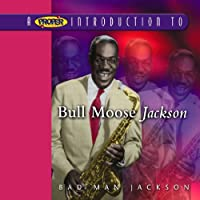 Proper Introduction to Bull Moose Jackson: Bad Man
