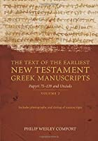 The Text of the Earliest New Testament Greek Manuscripts: Papyrus 75—139 and Uncials