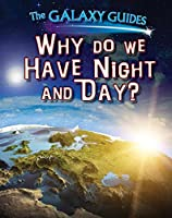 Why Do We Have Night and Day? (The Galaxy Guides)