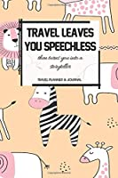 Travel Planner & Journal: Travel Leaves You Speechless Explore Everywhere Extraordinary Itineraries Portofolio Organizer Planner