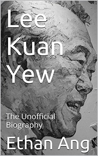 Lee Kuan Yew: The Unofficial Biography (English Edition)