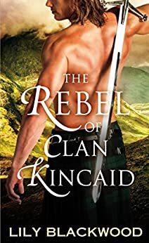 The Rebel of Clan Kincaid (Highland Warrior) by [Blackwood, Lily]