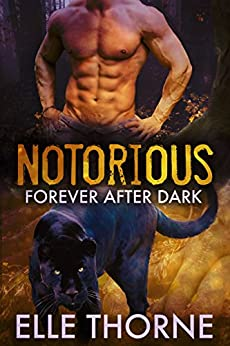 Notorious: Shifters Forever Worlds (Forever After Dark Book 1) by [Thorne, Elle]