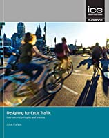 Designing for Cycle Traffic: International Priciples and Practice