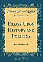 Essays Upon History and Politics (Classic Reprint) [並行輸入品]