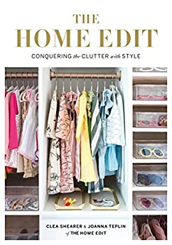 The Home Edit: Conquering the clutter with style by [Shearer, Clea, Teplin, Joanna]