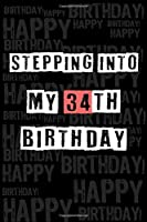 Stepping into my 34th Birthday: Birthday Journal Lined Notebook /Journal Gift, 120 Pages, 6 x 9,High Cover