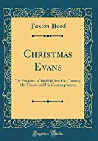 Christmas Evans: The Preacher of Wild Wales; His Country, His Times, and His Contemporaries (Classic Reprint)