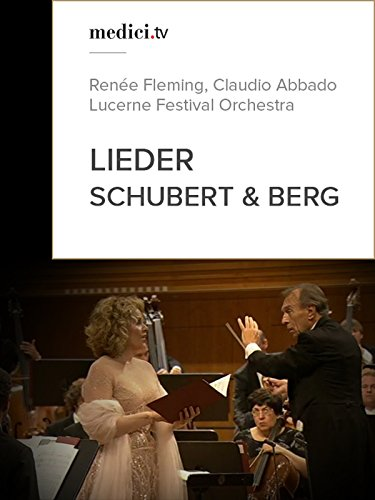 Lieder by Schubert and Berg - Renée Fleming, Claudio Abbado - Lucerne Festival Orchestra