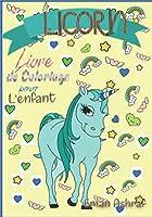 Licorn Livre de coloriage pour L'enfant: plus de100 adorables dessins,livre d'activité pour les enfants 2-8
