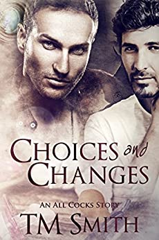 Choices and Changes: An All Cocks Story (All Cocks Stories  Book 7) by [Smith, T.M. ]