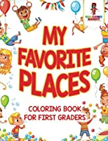 My Favorite Places: Coloring Book for First Graders