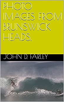 PHOTO IMAGES FROM BRUNSWICK HEADS. by [farley, john D.]