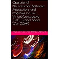 Operational Neuroscience, Software, Applications and Programs for Live-Virtual-Constructive (LVC) Global Social War (GSW) (English Edition)