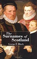 The Surnames of Scotland: Their Origin, Meaning, and History. by George F. Black