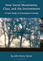 New Social Movements, Class, and the Environment: A Case Study of Greenpeace Canada