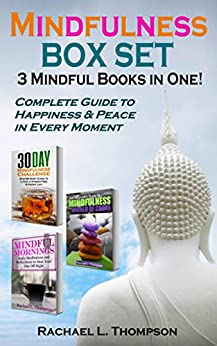 Mindfulness Guide (3 Mindful Books in 1): Complete Guide to Happiness & Peace in Every Moment (Mindfulness for Beginners Book 4) by [Thompson, Rachael L.]