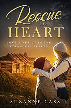 Rescue his Heart (Love in the Mountains Book 3) by [Cass, Suzanne]