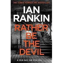 Rather Be the Devil: The superb Rebus No.1 bestseller (Inspector Rebus 21) (A Rebus Novel)