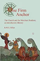 One Firm Anchor: The Church and the Merchant Seafarer, an Introductory History